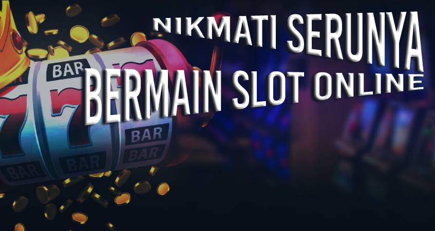 Nikmati Serunya Main Game Slot Online